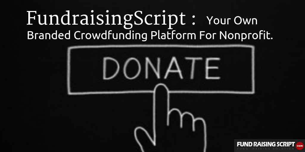 FundraisingScript : Your Own Branded Crowdfunding Platform For Nonprofit.