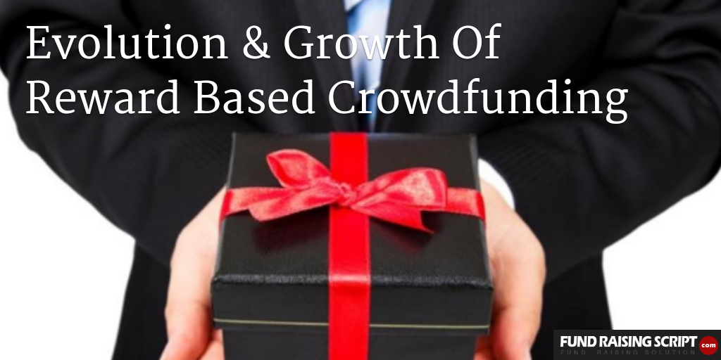 Evolution & Growth Of Reward Based Crowdfunding