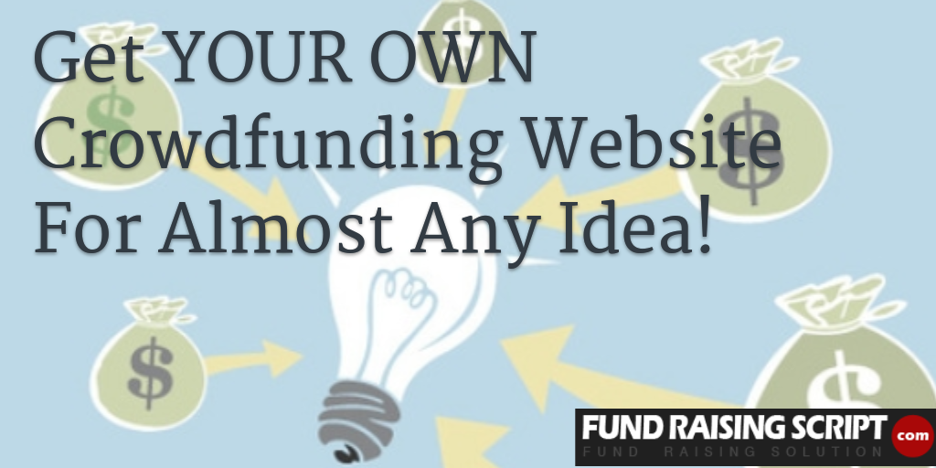 Get YOUR OWN Crowdfunding Website For Almost Any Idea!