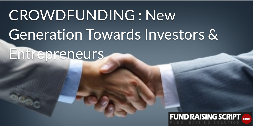 CROWDFUNDING:New Generation Towards Investors & Entrepreneurs