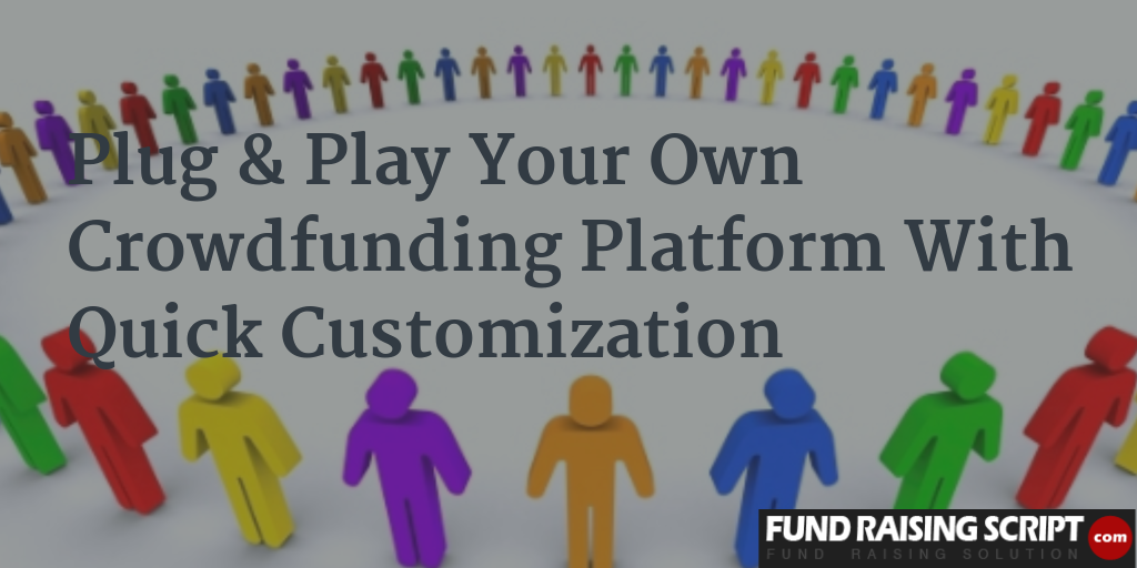 Plug & Play Your Own Crowdfunding Platform with quick customization