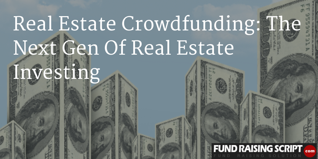Real Estate Crowdfunding: The Next Gen Of Real Estate Investing