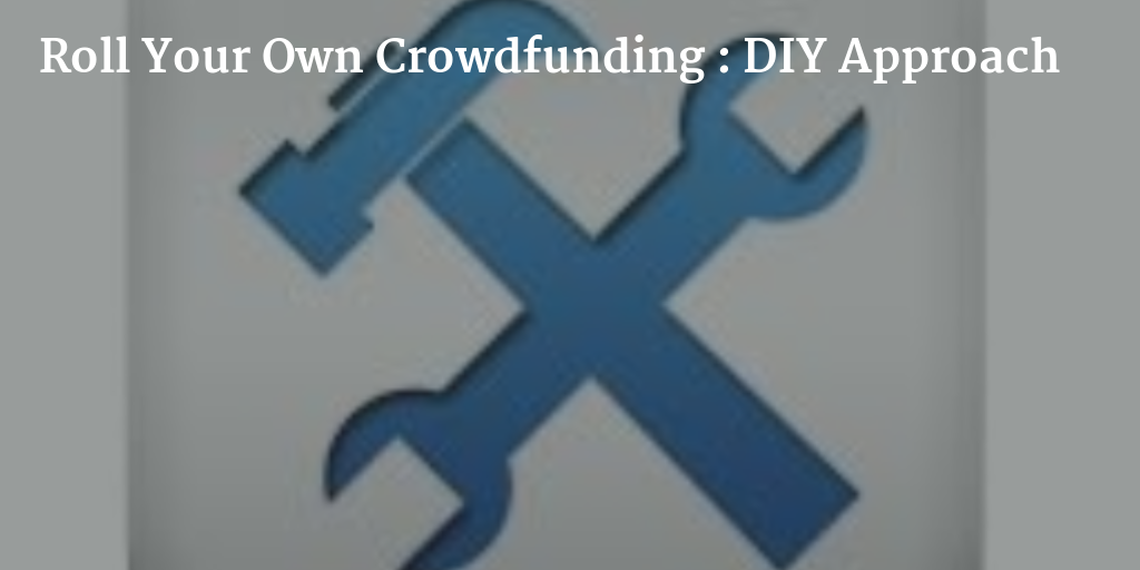 Roll Your Own Crowdfunding : DIY Approach