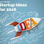 Top 7 Low Cost Startup Ideas for 2016