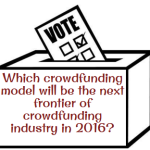 Vote On:Which Crowdfunding Model Will Be The Next Frontier Of Crowdfunding Industry In 2016?