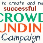 Several Beneficial Tips For Running A Successful Crowdfunding Campaign