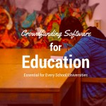Crowdfunding Software For Education:That Every School/Universities Must Have