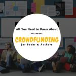 All You Need to Know about Crowdfunding for Authors & Books