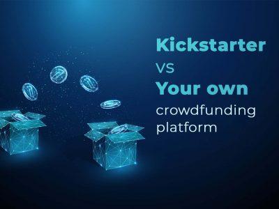 Kickstarter vs your own crowdfunding platform